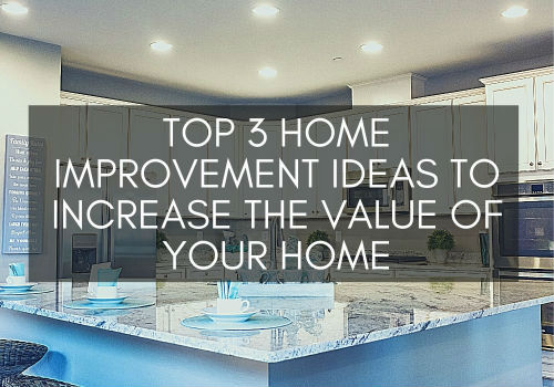 Top 3 Home Improvement Ideas to Increase the Value of Your Home
